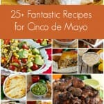 25+ Fantastic Recipes for Cinco de Mayo