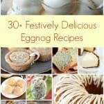30+ Festively Delicious Eggnog Recipes