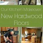 Our Kitchen Makeover: New Hardwood Floors