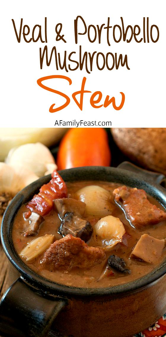 Veal and Portobello Mushroom Stew - A delicious, hearty stew with ...